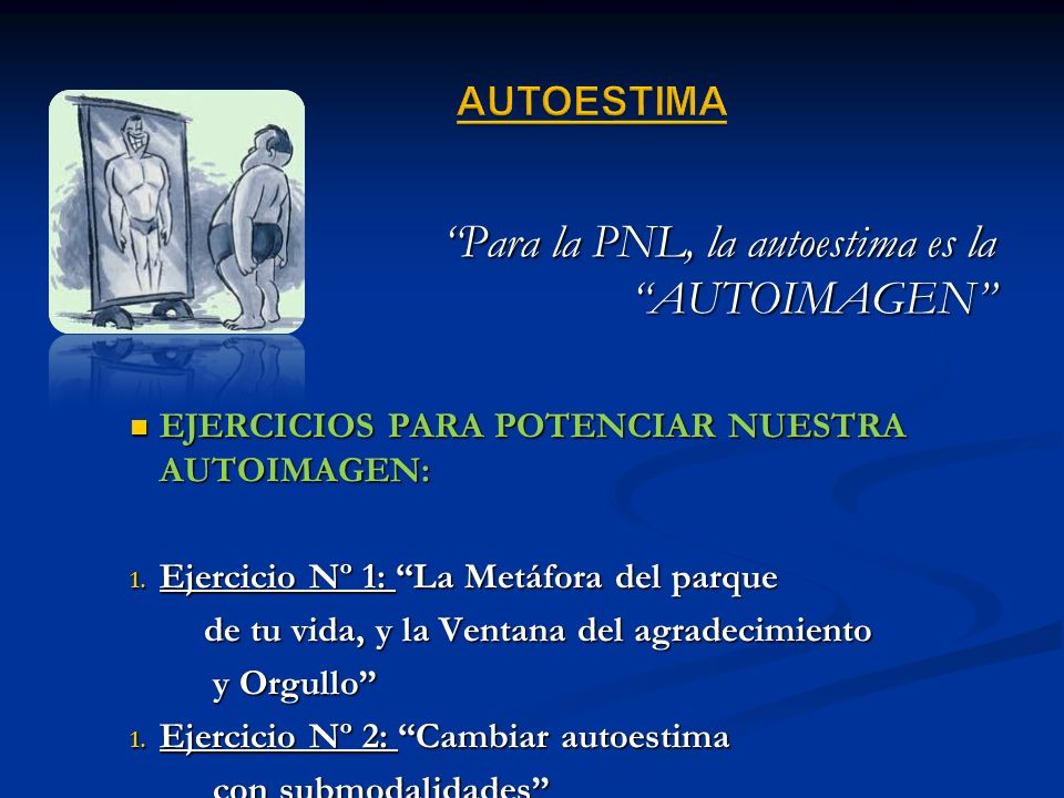 AUTOESTIMA Para la PNL, la autoestima es la AUTOIMAGEN