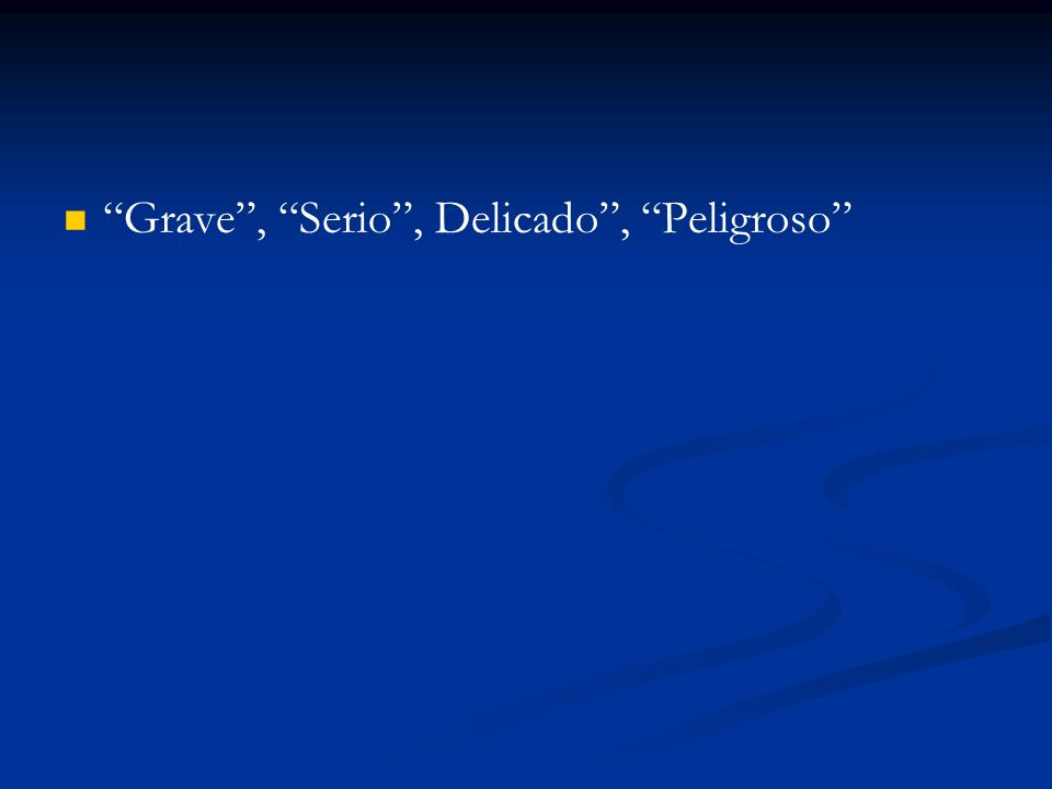 Grave , Serio , Delicado , Peligroso