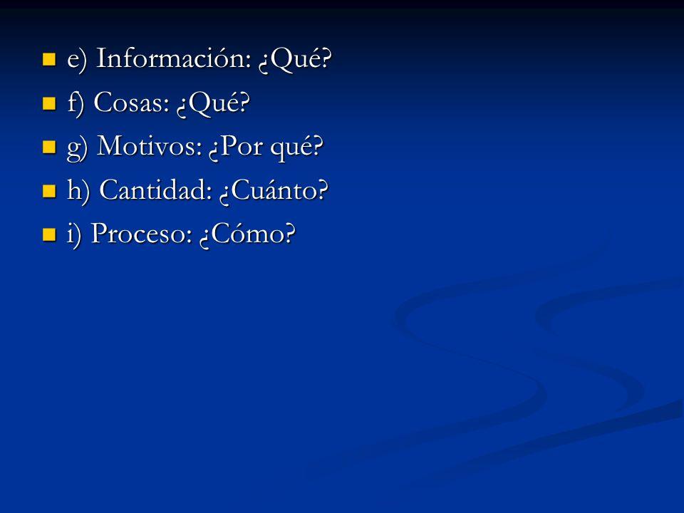 e) Información: ¿Qué. f) Cosas: ¿Qué. g) Motivos: ¿Por qué.