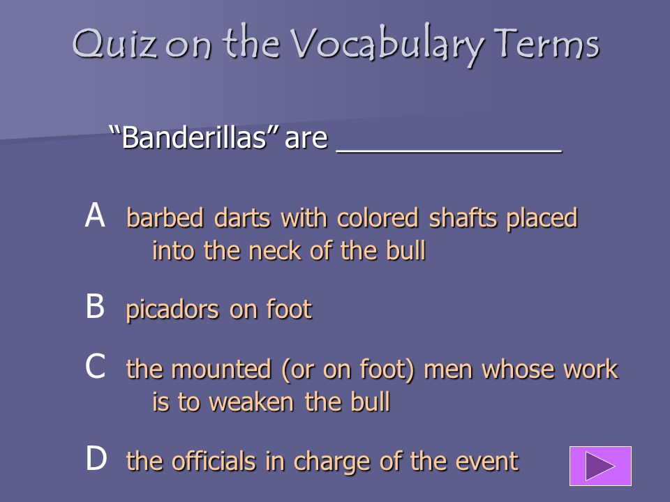 Quiz on the Vocabulary Terms Banderillas are ______________