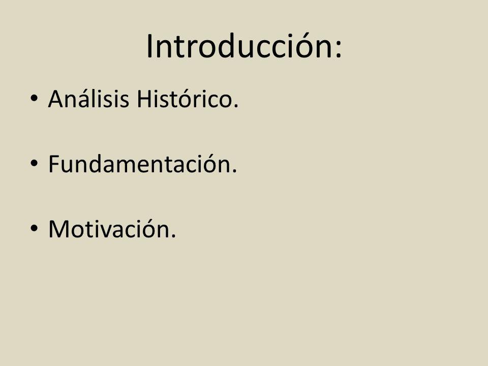 Introducción: Análisis Histórico. Fundamentación. Motivación.