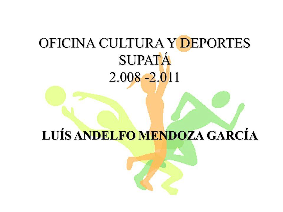 OFICINA CULTURA Y DEPORTES SUPATÁ 2.008 -2.011