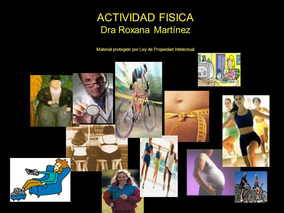 ACTIVIDAD FISICA Dra Roxana Martínez Material protegido por Ley de Propiedad Intelectual