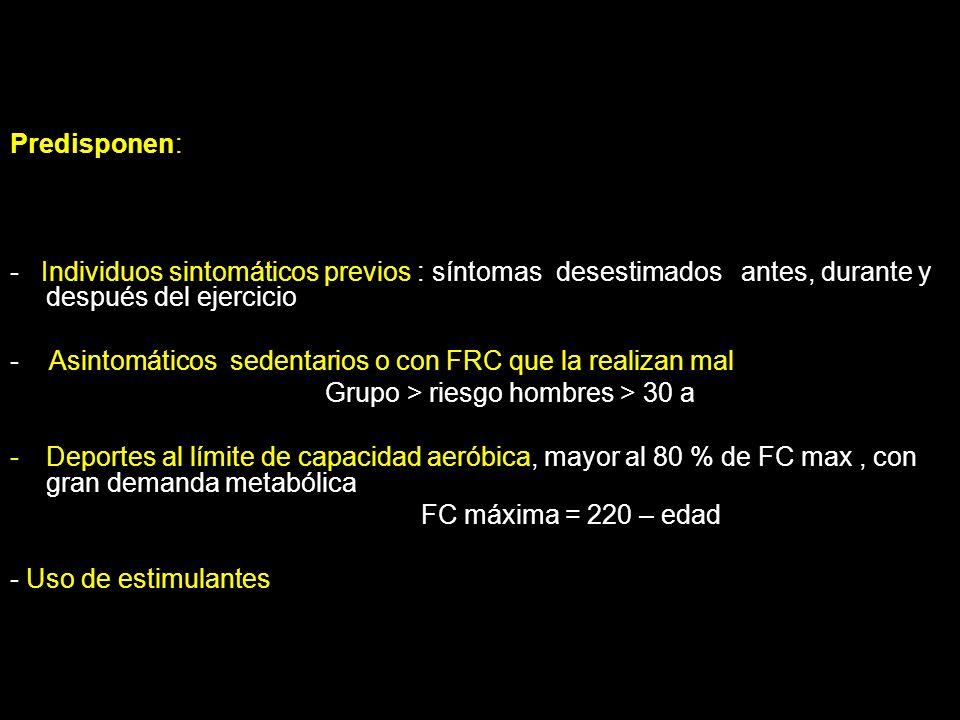 Predisponen: - Individuos sintomáticos previos : síntomas desestimados antes, durante y después del ejercicio.
