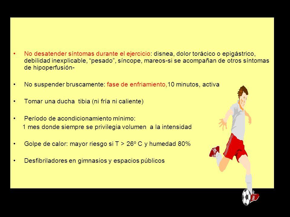 No desatender síntomas durante el ejercicio: disnea, dolor torácico o epigástrico, debilidad inexplicable, pesado , síncope, mareos-si se acompañan de otros síntomas de hipoperfusión-