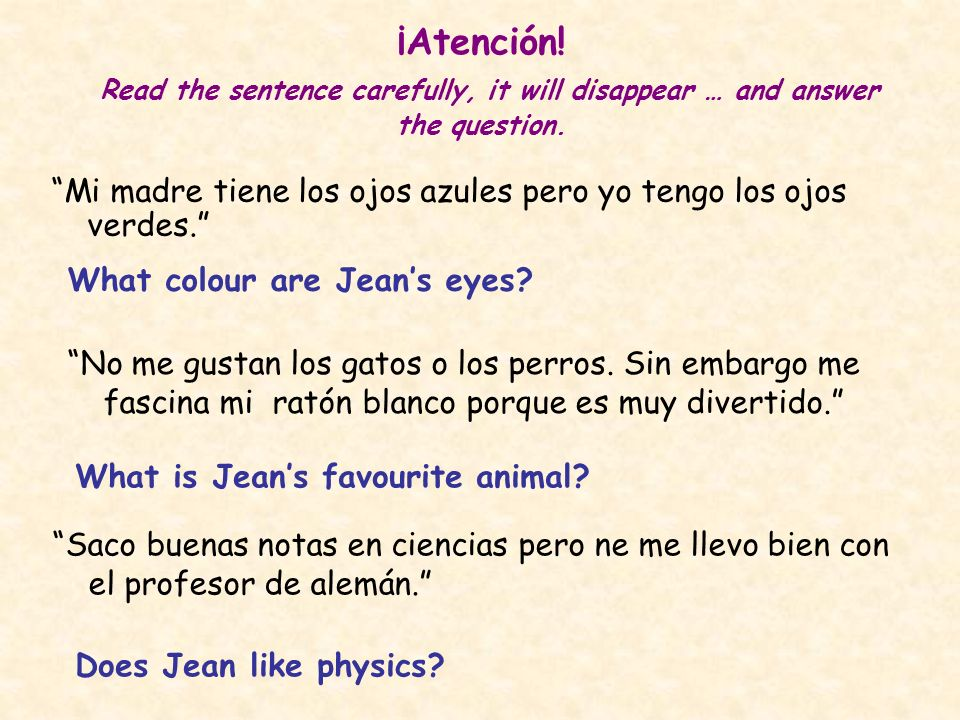 ¡Atención! Read the sentence carefully, it will disappear … and answer the question.