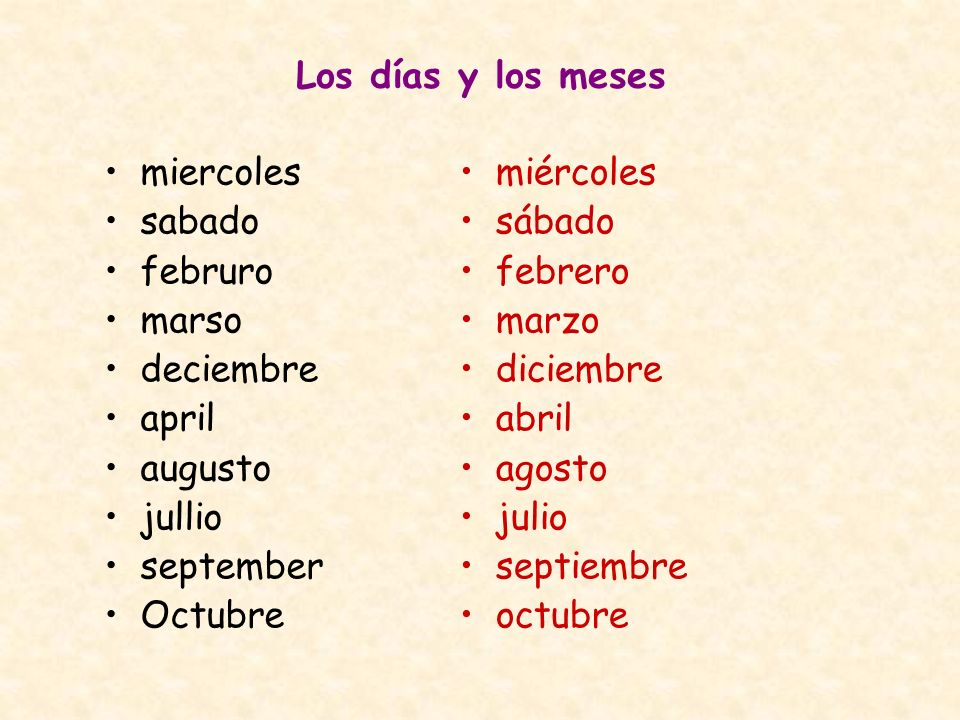 Los días y los meses miercoles. sabado. februro. marso. deciembre. april. augusto. jullio. september.