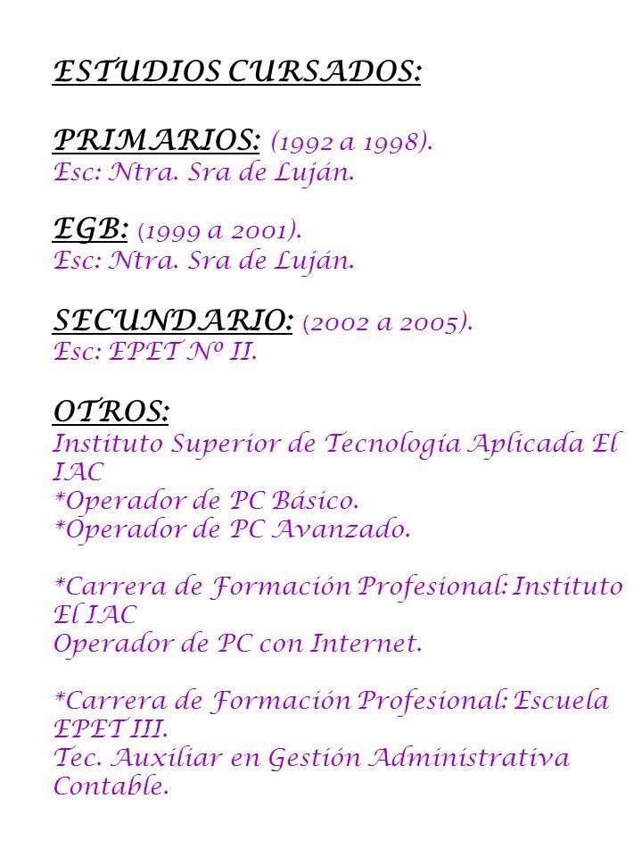 ESTUDIOS CURSADOS: PRIMARIOS: (1992 a 1998). EGB: (1999 a 2001).