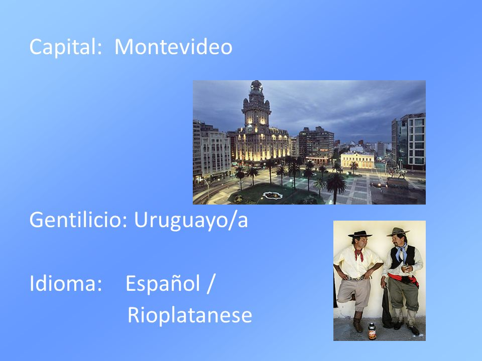 Capital: Montevideo Gentilicio: Uruguayo/a Idioma: Español / Rioplatanese