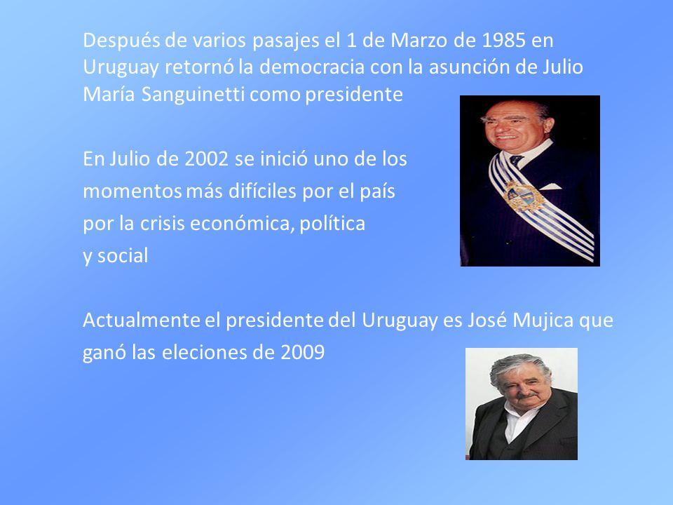 Después de varios pasajes el 1 de Marzo de 1985 en Uruguay retornó la democracia con la asunción de Julio María Sanguinetti como presidente