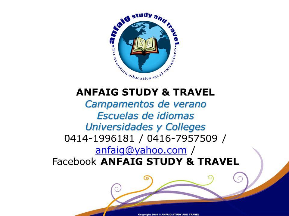 ANFAIG STUDY & TRAVEL Campamentos de verano Escuelas de idiomas Universidades y Colleges 0414-1996181 / 0416-7957509 / anfaig@yahoo.com / Facebook ANFAIG STUDY & TRAVEL