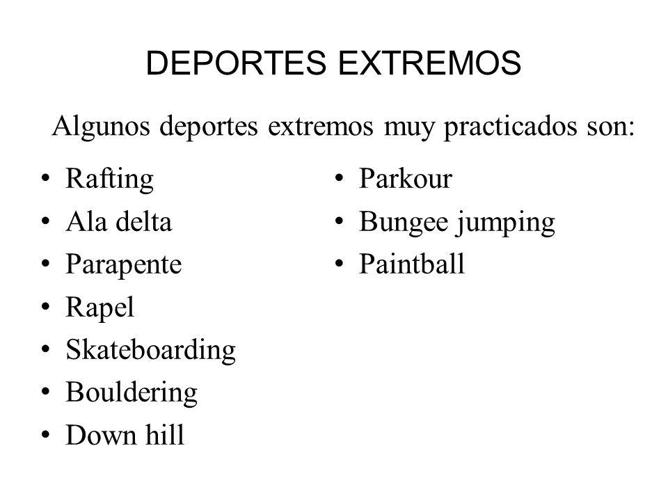 DEPORTES EXTREMOS Algunos deportes extremos muy practicados son: