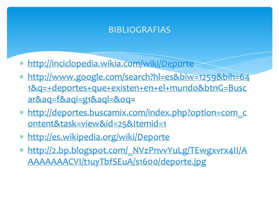 BIBLIOGRAFIAS http://inciclopedia.wikia.com/wiki/Deporte.