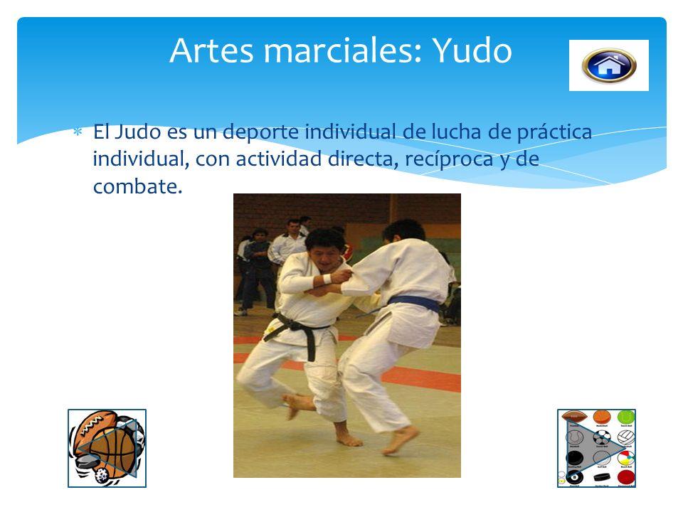 Artes marciales: Yudo El Judo es un deporte individual de lucha de práctica individual, con actividad directa, recíproca y de combate.