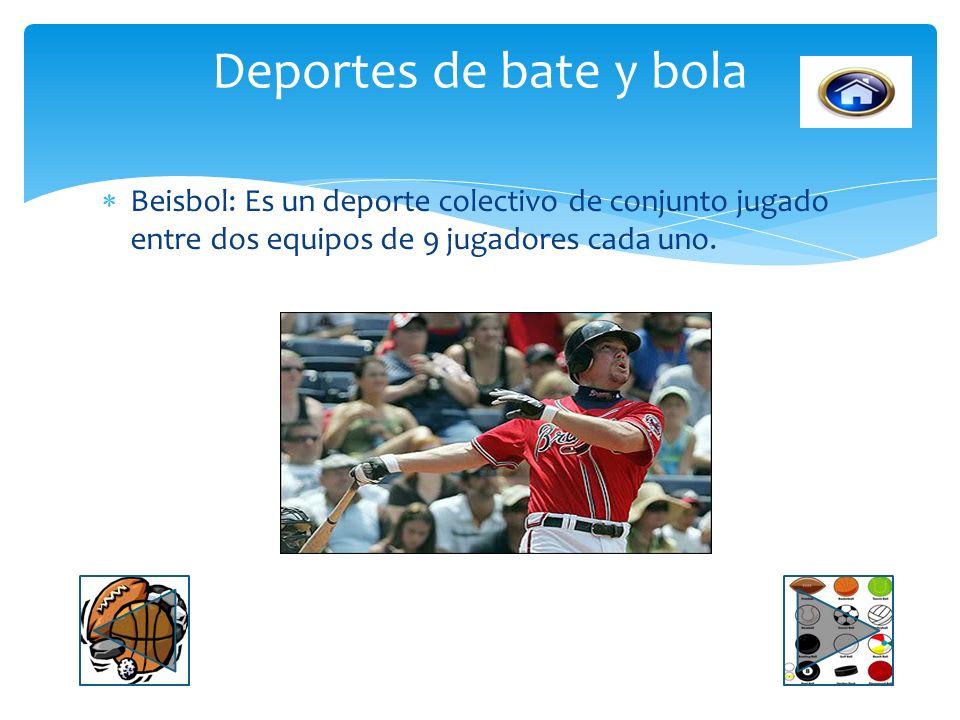 Deportes de bate y bola Beisbol: Es un deporte colectivo de conjunto jugado entre dos equipos de 9 jugadores cada uno.