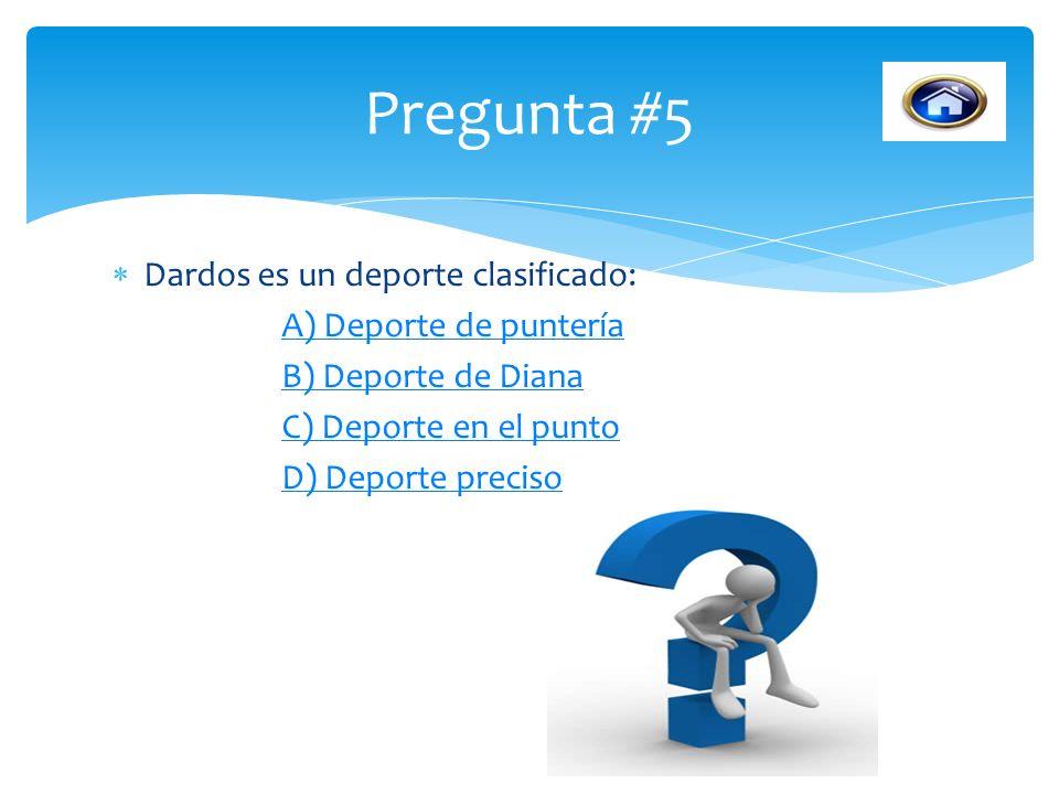 Pregunta #5 Dardos es un deporte clasificado: A) Deporte de puntería