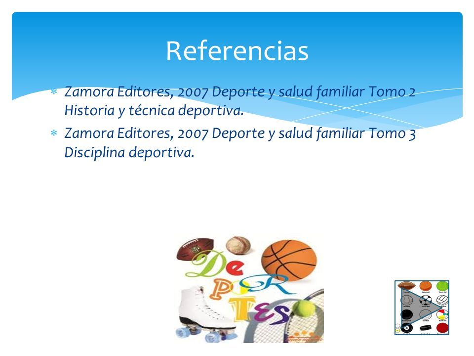 Referencias Zamora Editores, 2007 Deporte y salud familiar Tomo 2 Historia y técnica deportiva.