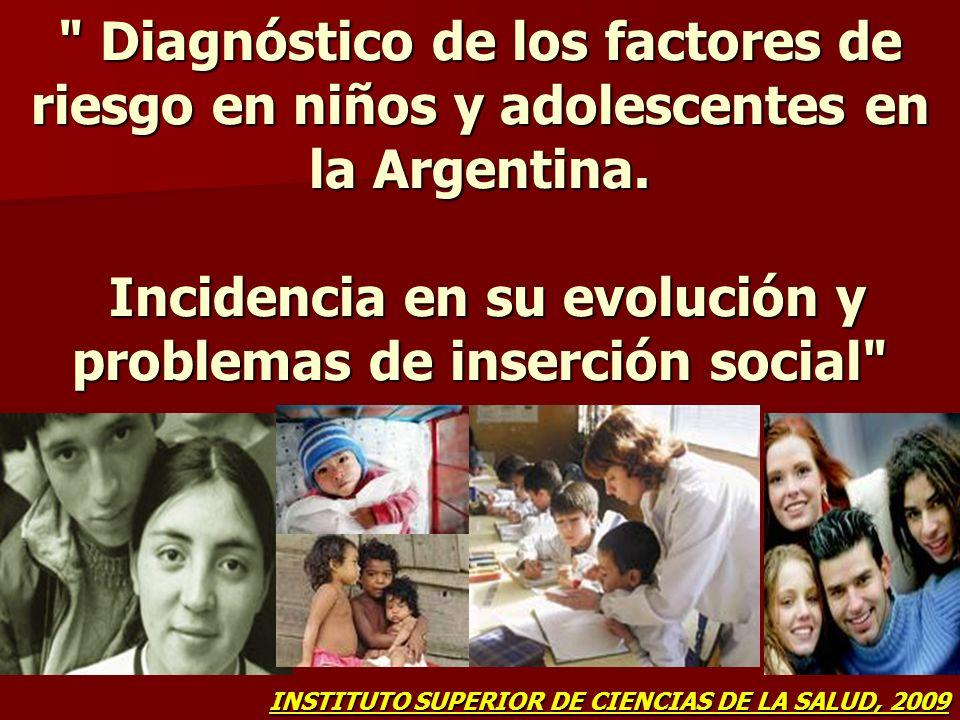 Diagnóstico de los factores de riesgo en niños y adolescentes en la Argentina. Incidencia en su evolución y problemas de inserción social