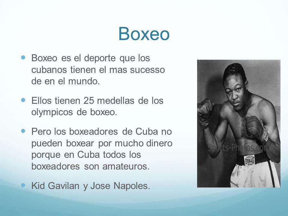 Boxeo Boxeo es el deporte que los cubanos tienen el mas sucesso de en el mundo. Ellos tienen 25 medellas de los olympicos de boxeo.