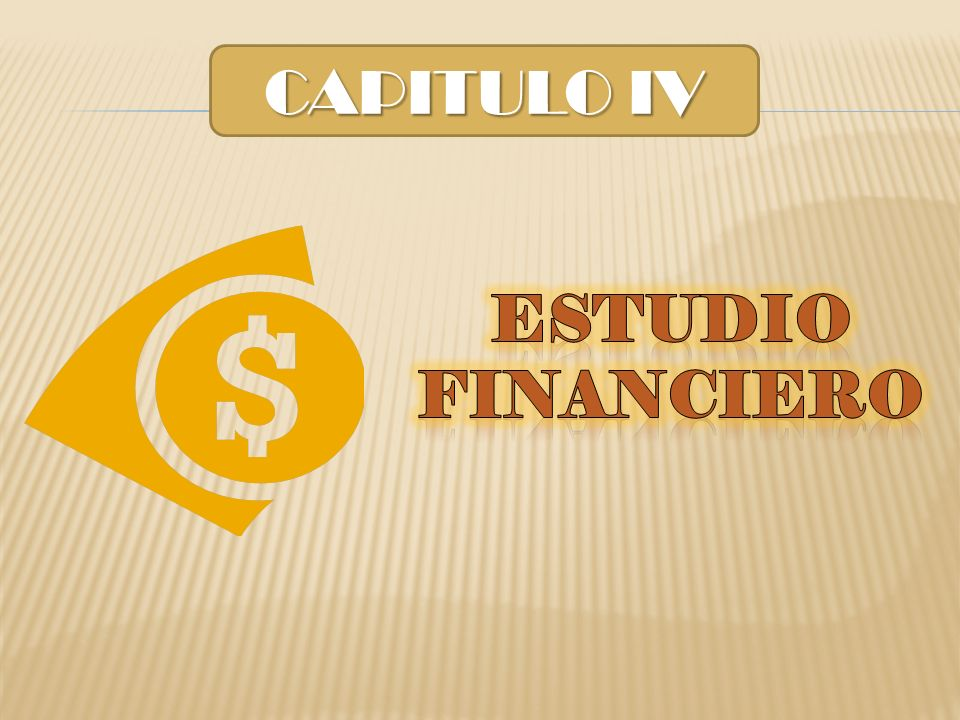 CAPITULO IV Estudio financiero