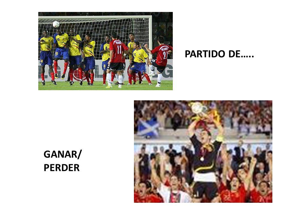PARTIDO DE….. GANAR/ PERDER