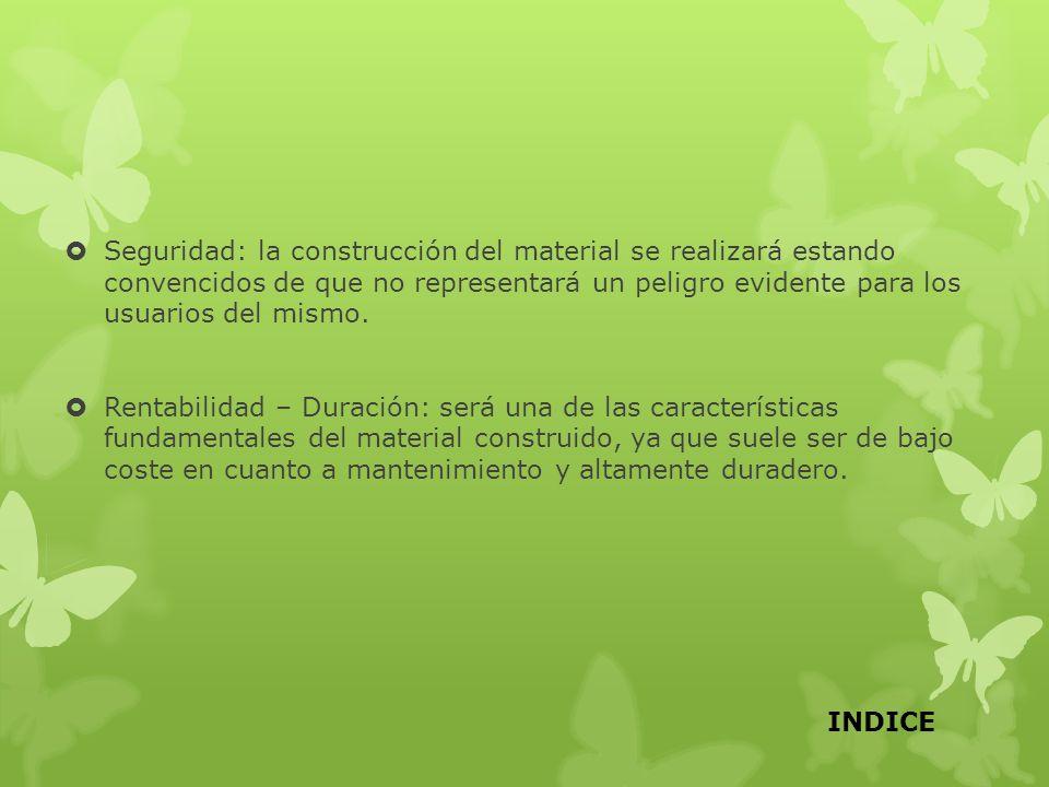 Seguridad: la construcción del material se realizará estando convencidos de que no representará un peligro evidente para los usuarios del mismo.