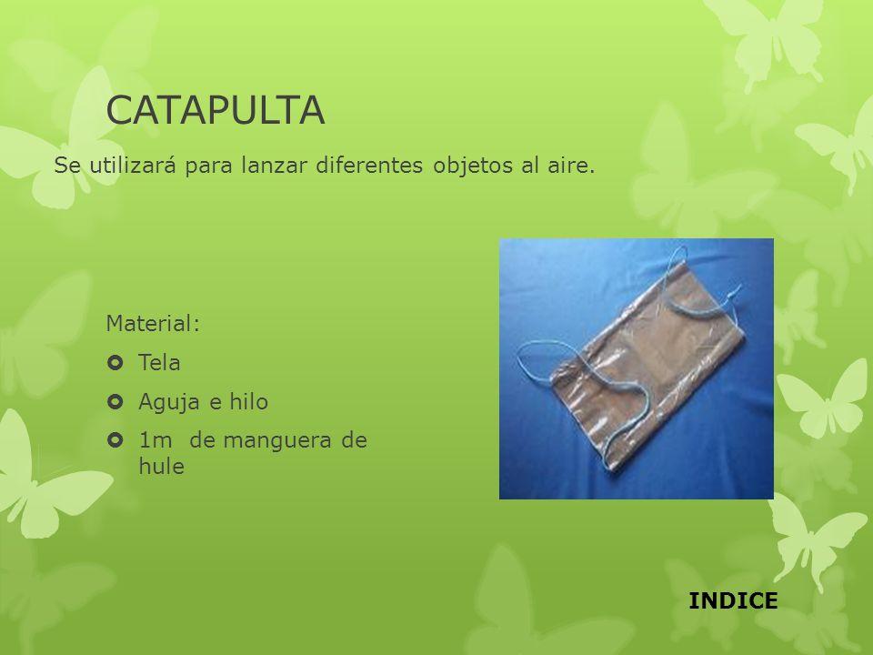 CATAPULTA Se utilizará para lanzar diferentes objetos al aire.