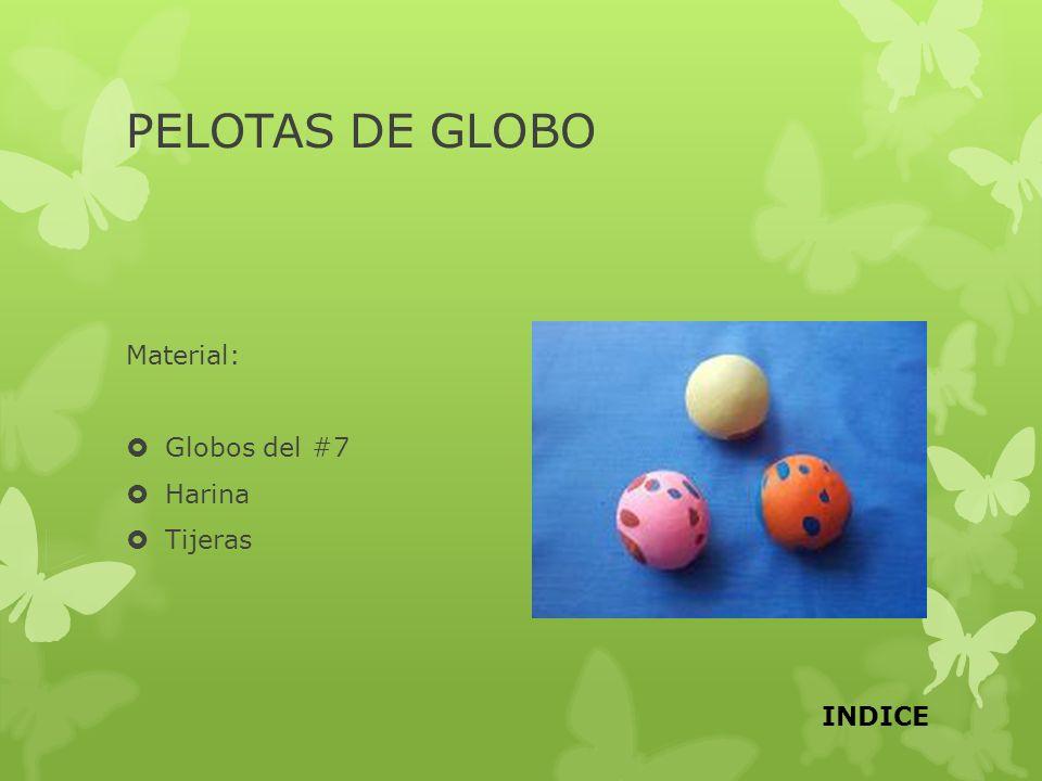 PELOTAS DE GLOBO Material: Globos del #7 Harina Tijeras INDICE