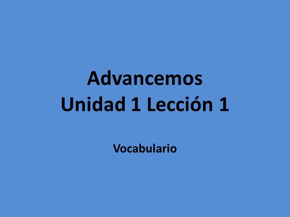 Advancemos Unidad 1 Lección 1