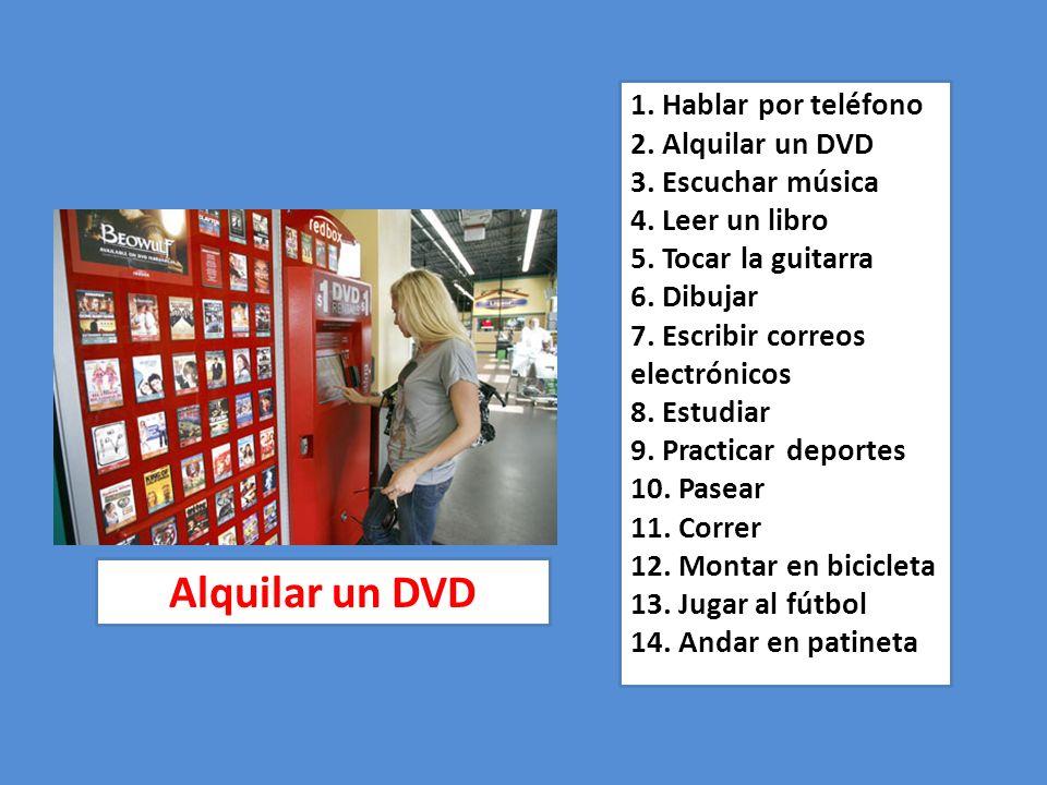 1. Hablar por teléfono 2. Alquilar un DVD 3. Escuchar música 4