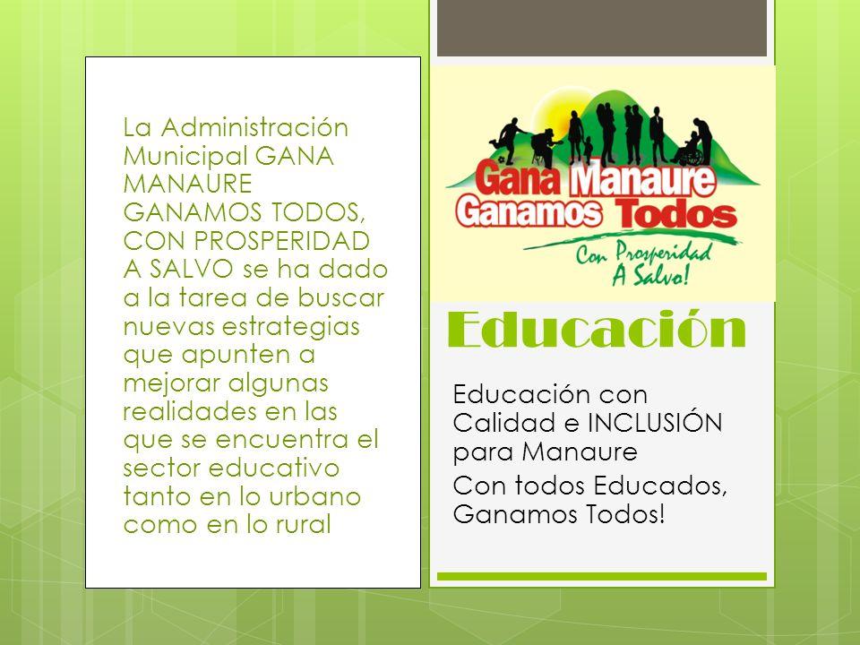 La Administración Municipal GANA MANAURE GANAMOS TODOS, CON PROSPERIDAD A SALVO se ha dado a la tarea de buscar nuevas estrategias que apunten a mejorar algunas realidades en las que se encuentra el sector educativo tanto en lo urbano como en lo rural