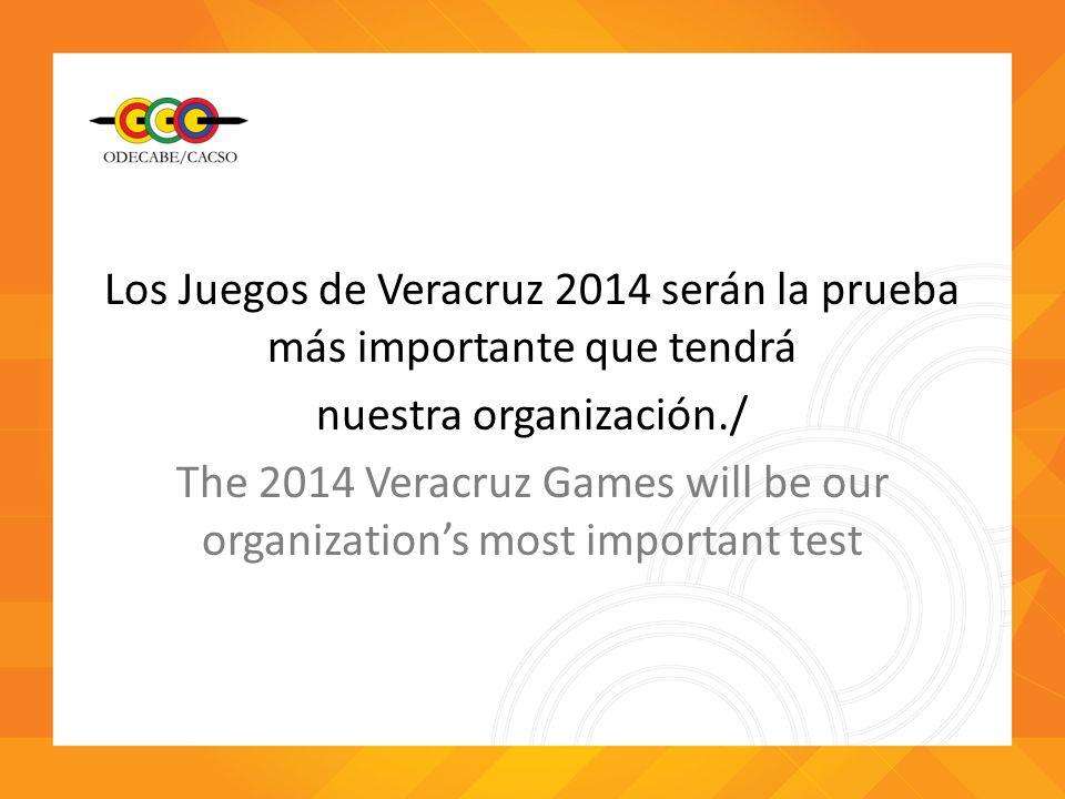 Los Juegos de Veracruz 2014 serán la prueba más importante que tendrá nuestra organización./ The 2014 Veracruz Games will be our organization's most important test