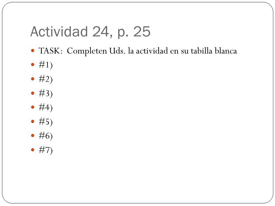 Actividad 24, p. 25TASK: Completen Uds. la actividad en su tabilla blanca. #1) #2) #3) #4) #5) #6)