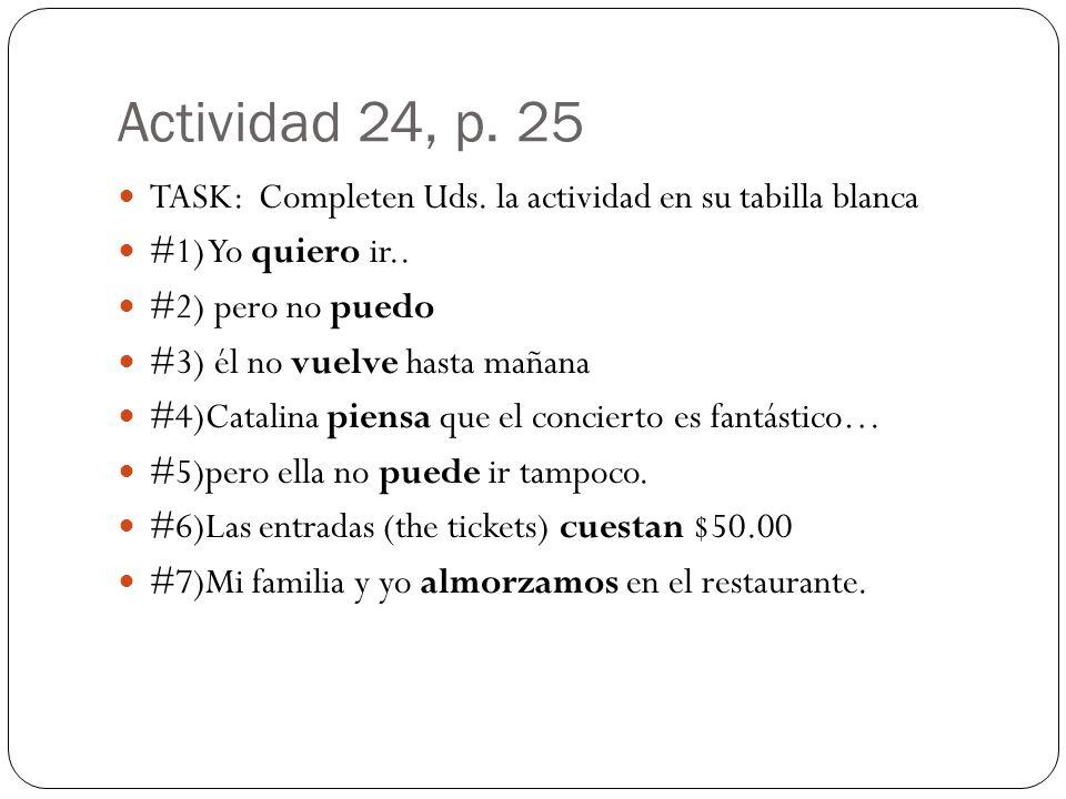 Actividad 24, p. 25TASK: Completen Uds. la actividad en su tabilla blanca. #1) Yo quiero ir.. #2) pero no puedo.