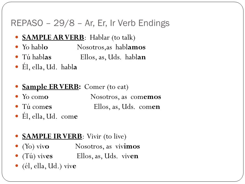 REPASO – 29/8 – Ar, Er, Ir Verb Endings