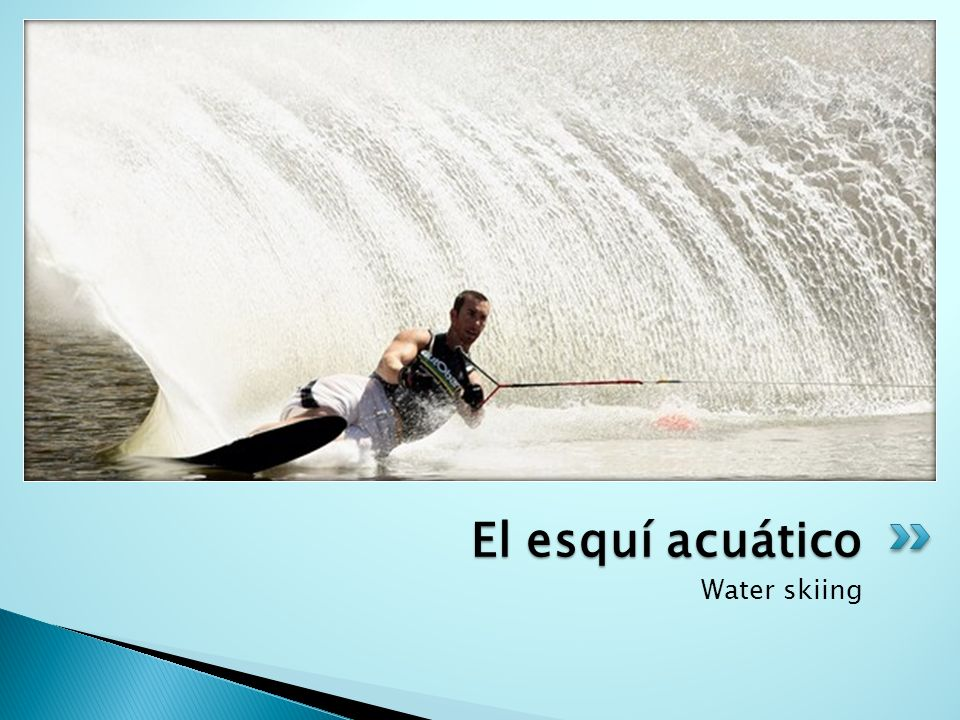 El esquí acuático Water skiing
