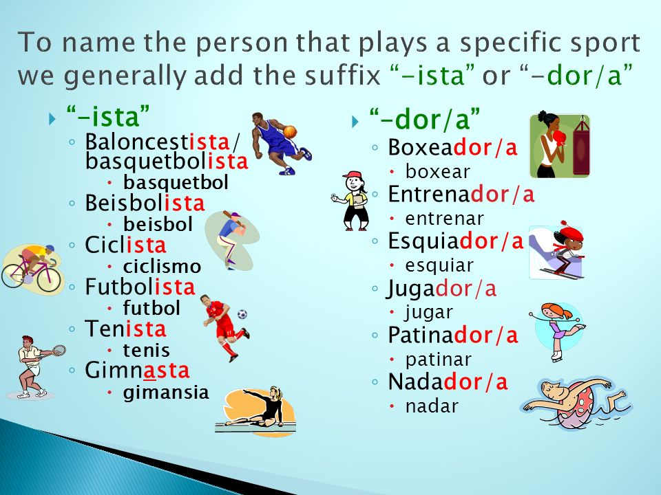 To name the person that plays a specific sport we generally add the suffix -ista or -dor/a