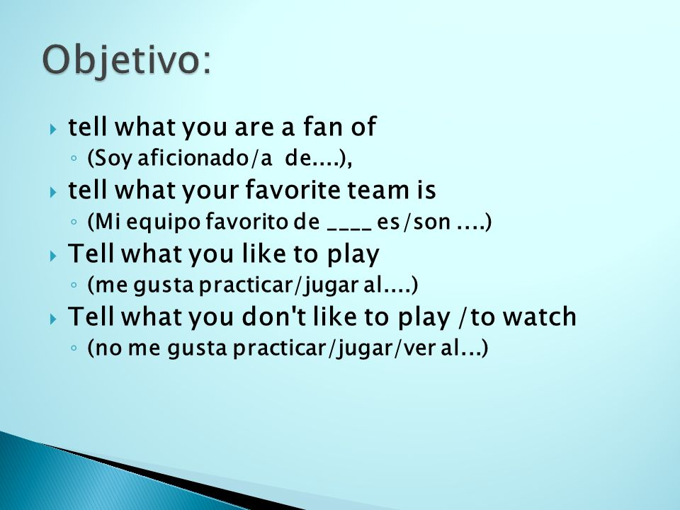 Objetivo: tell what you are a fan of tell what your favorite team is