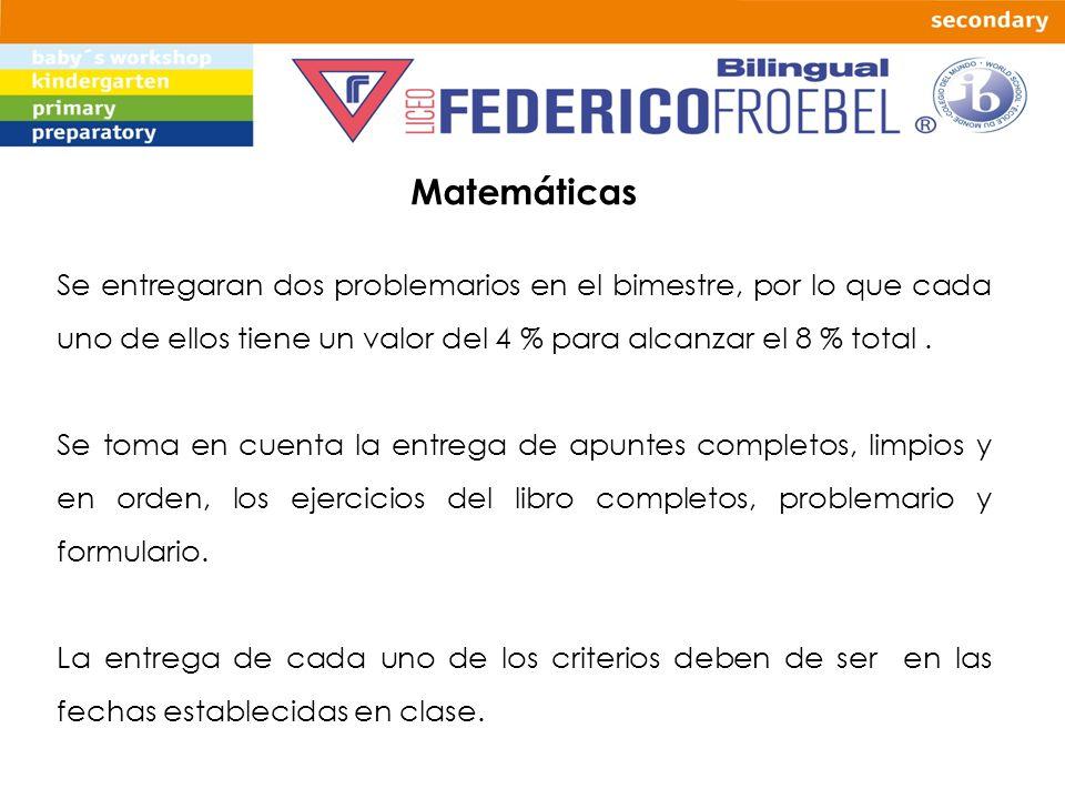 Matemáticas Se entregaran dos problemarios en el bimestre, por lo que cada uno de ellos tiene un valor del 4 % para alcanzar el 8 % total .