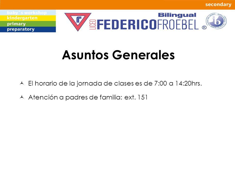 Asuntos Generales El horario de la jornada de clases es de 7:00 a 14:20hrs.
