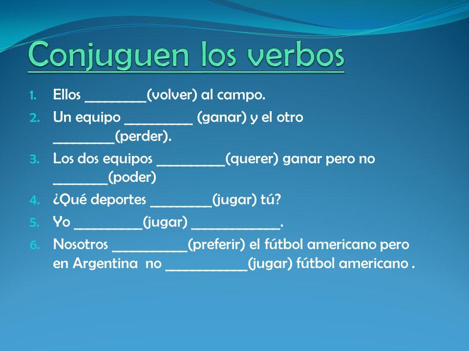 Conjuguen los verbos Ellos _________(volver) al campo.