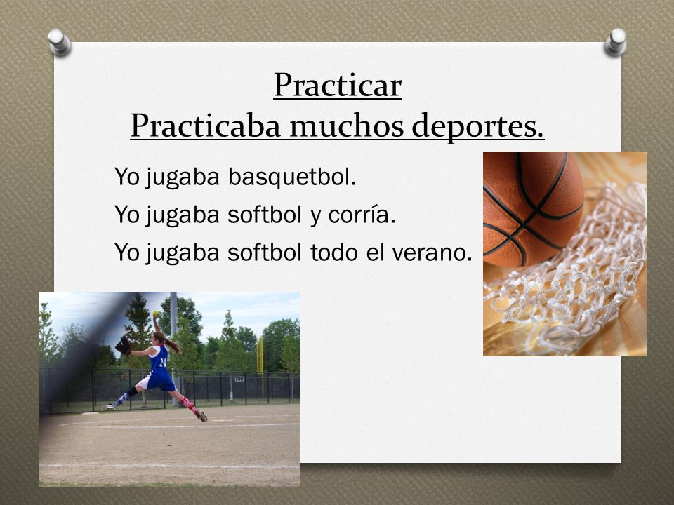 Practicar Practicaba muchos deportes.
