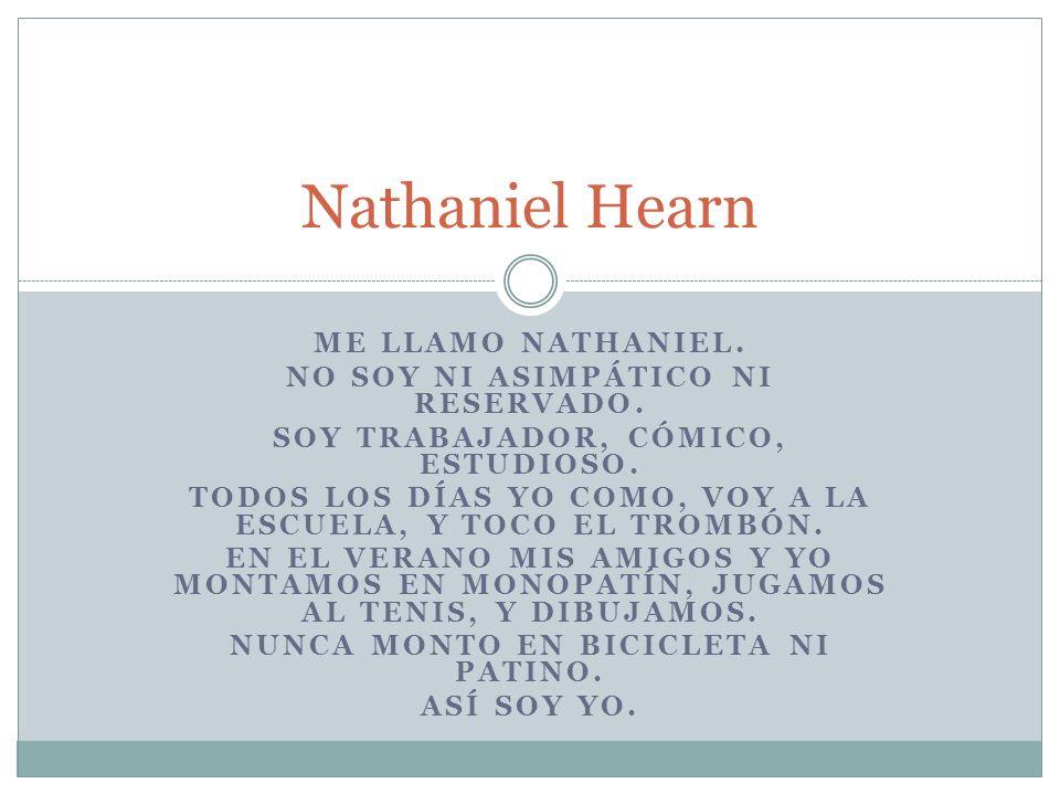 Nathaniel Hearn Me llamo Nathaniel. No soy ni asimpático ni reservado.