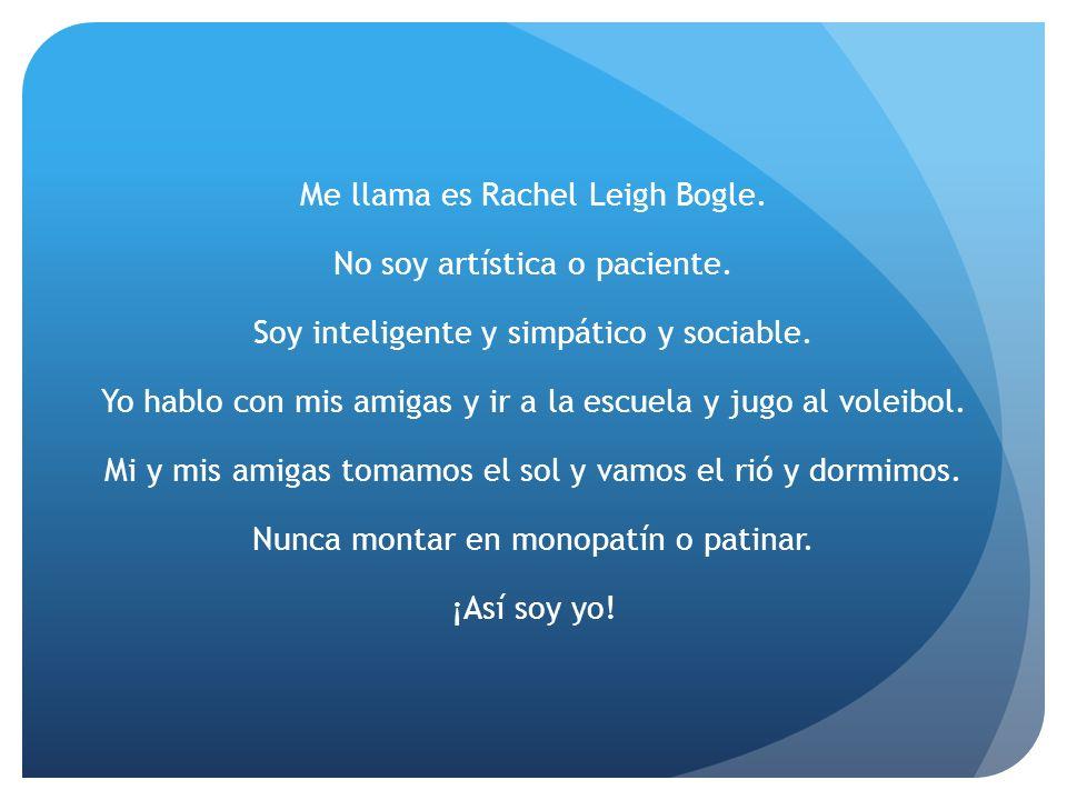 Me llama es Rachel Leigh Bogle. No soy artística o paciente