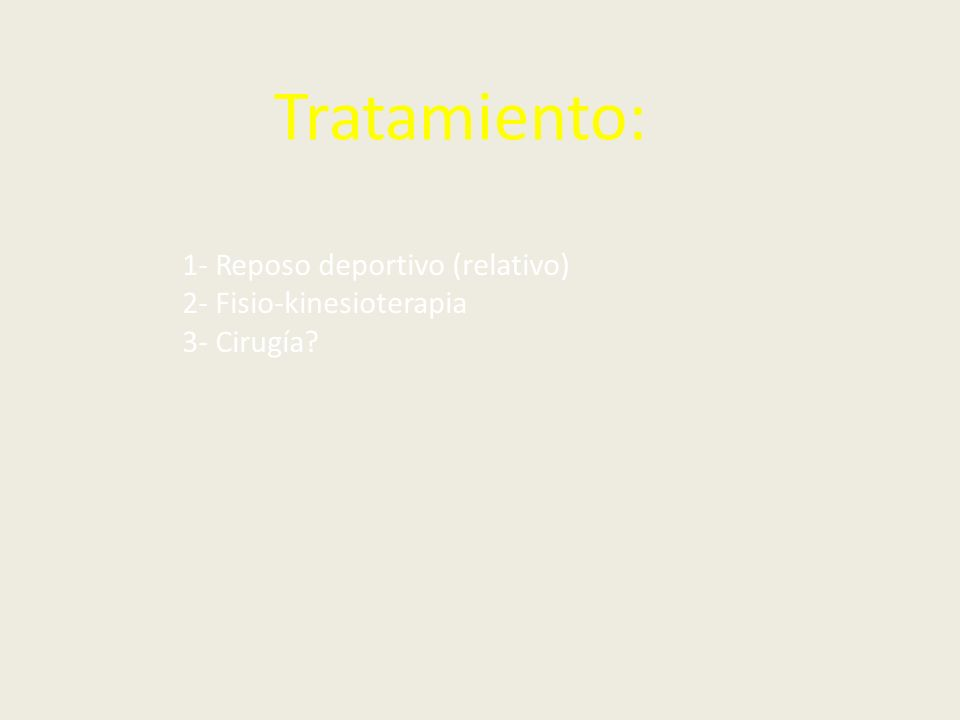Tratamiento: 1- Reposo deportivo (relativo) 2- Fisio-kinesioterapia