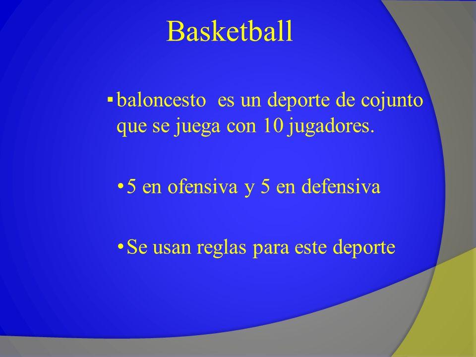 Basketball baloncesto es un deporte de cojunto que se juega con 10 jugadores. 5 en ofensiva y 5 en defensiva.
