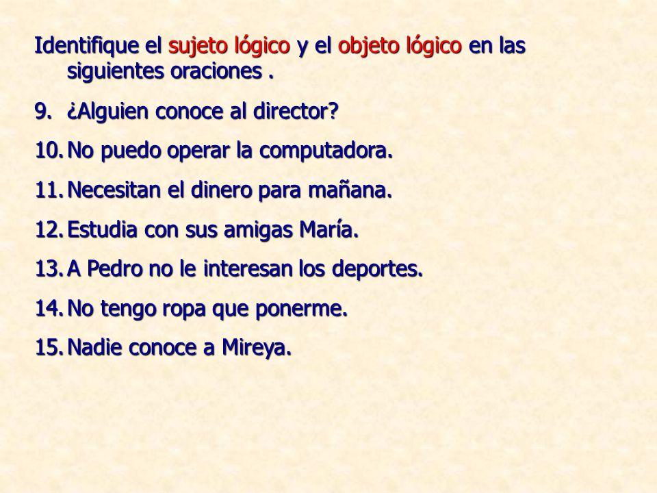 Identifique el sujeto lógico y el objeto lógico en las siguientes oraciones .