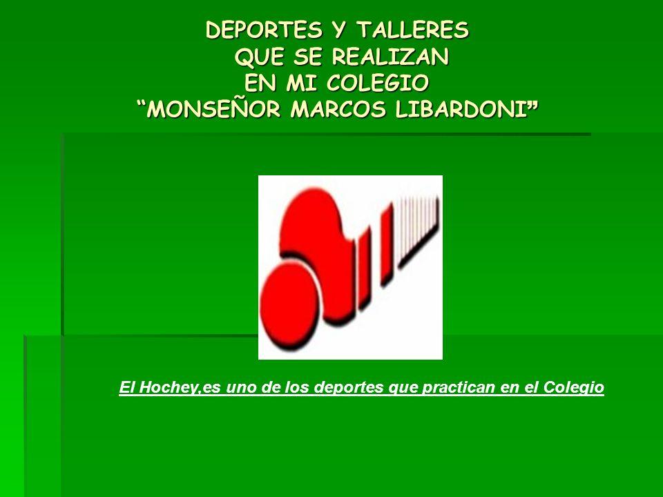 DEPORTES Y TALLERES QUE SE REALIZAN EN MI COLEGIO MONSEÑOR MARCOS LIBARDONI