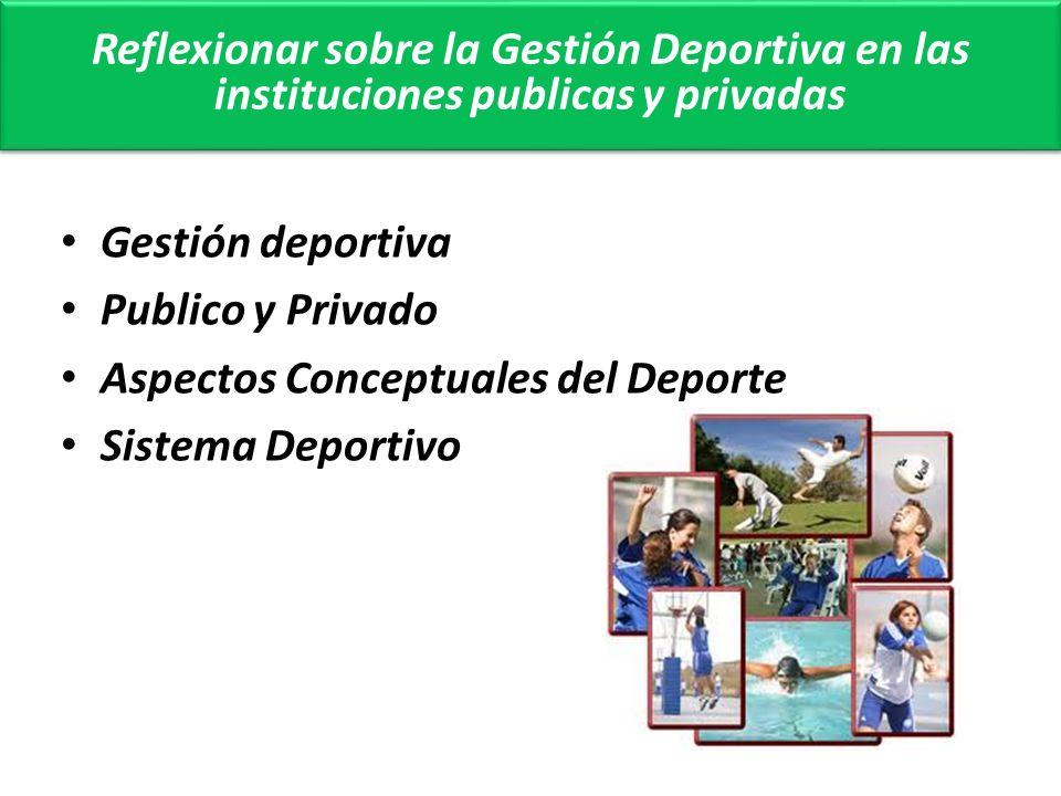 Reflexionar sobre la Gestión Deportiva en las instituciones publicas y privadas