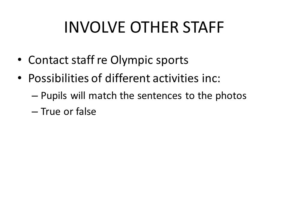 INVOLVE OTHER STAFF Contact staff re Olympic sports